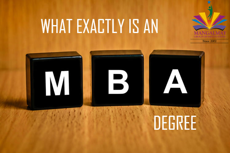 WHAT EXACTLY IS AN MBA DEGREE