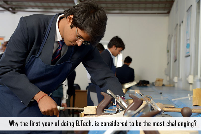 Why the first year of doing B.Tech. is considered to be the most challenging?