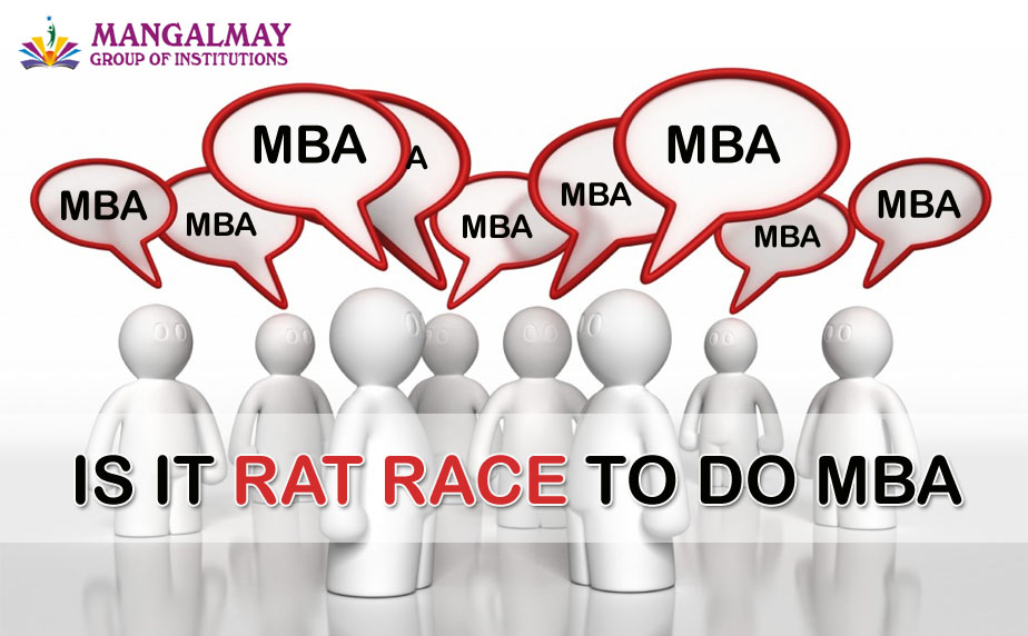 IS IT RAT RACE TO DO MBA