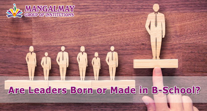 Are Leaders born or made in B-School