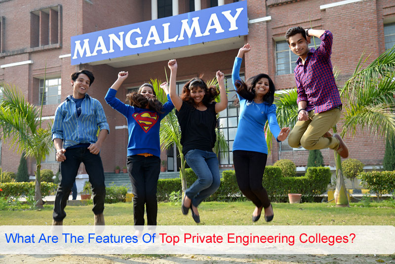 WHAT ARE THE FEATURES OF TOP PRIVATE ENGINEERING COLLEGES?