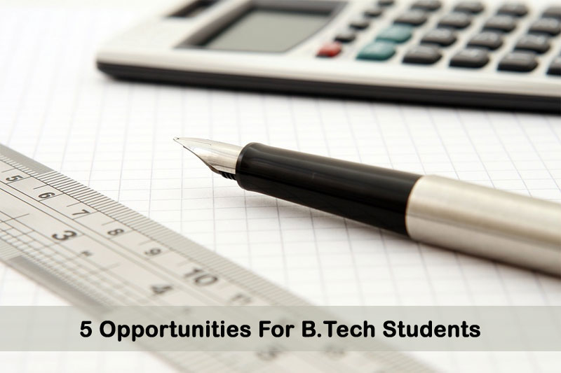 5 Opportunities for B.Tech Students
