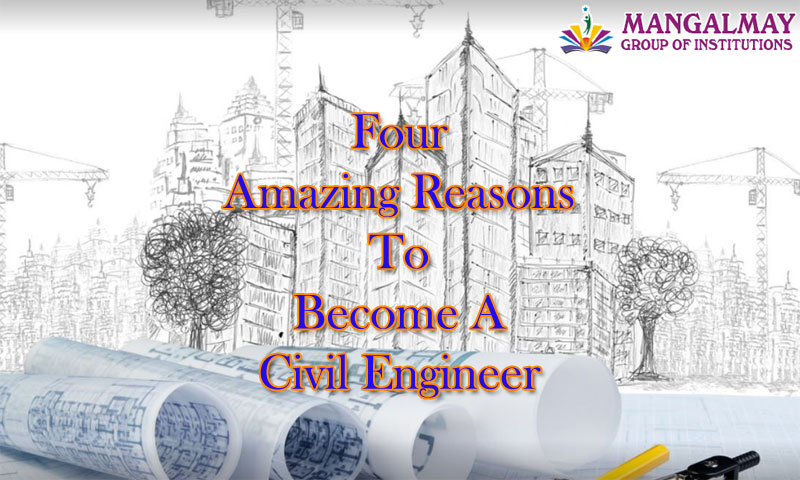 Four Amazing Reasons to Become a Civil Engineer