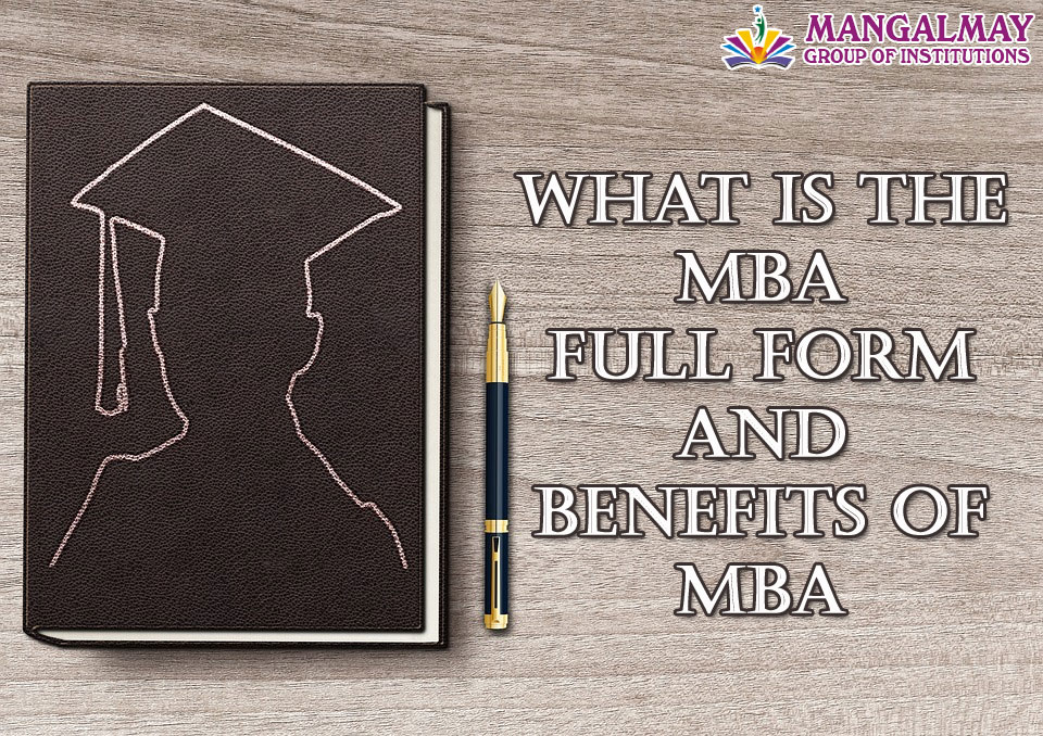 What is the MBA Full Form and Benefits of MBA