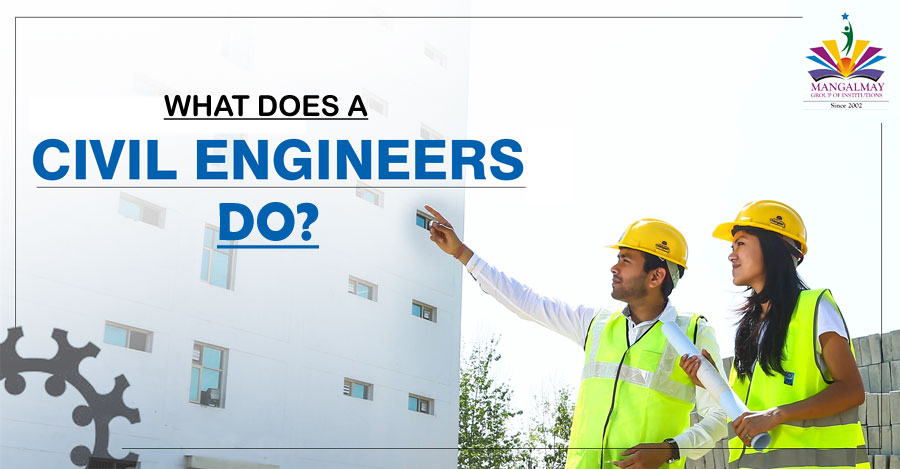 Career in Civil Engineering: What does a Civil Engineer do?
