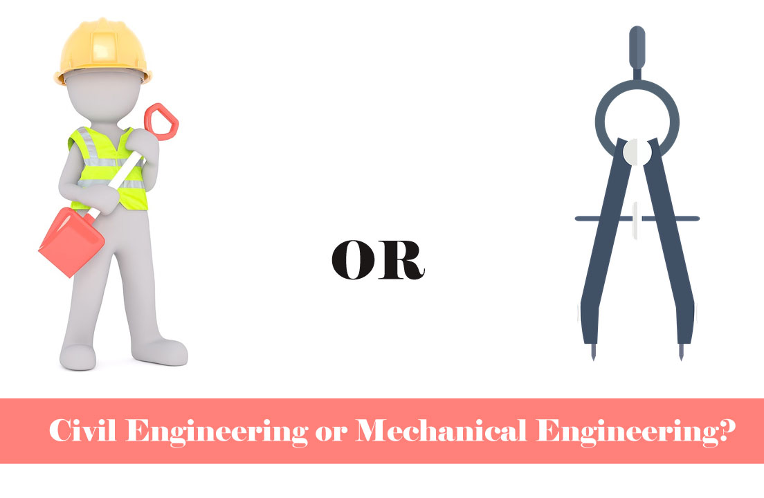 Civil Engineering or Mechanical Engineering